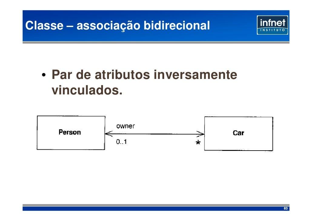 Classe – associação bidirecional      • Par de atributos inversamente     vinculados.                                     ...