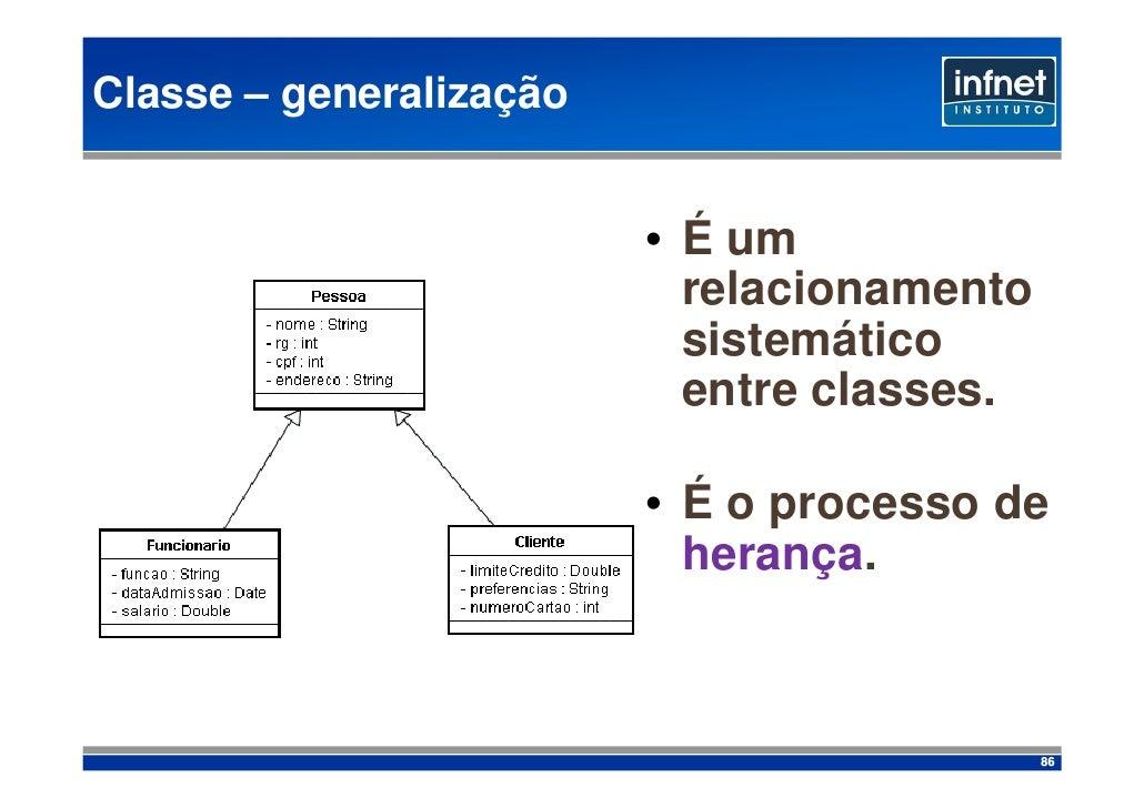 Classe – generalização                            • É um                            relacionamento                        ...