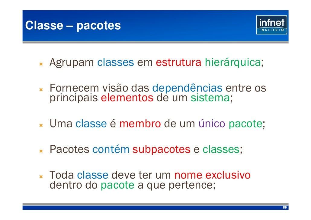 Classe – pacotes       Agrupam classes em estrutura hierárquica;      Fornecem visão das dependências entre os     princip...