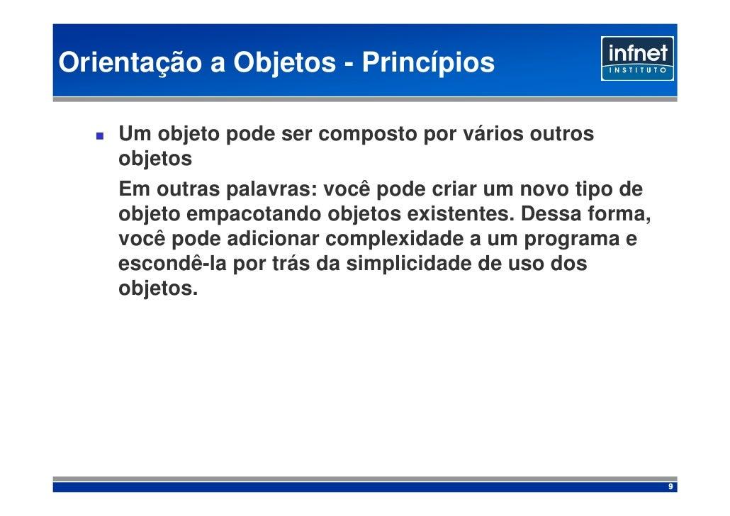 Orientação a Objetos - Princípios      Um objeto pode ser composto por vários outros     objetos     Em outras palavras: v...