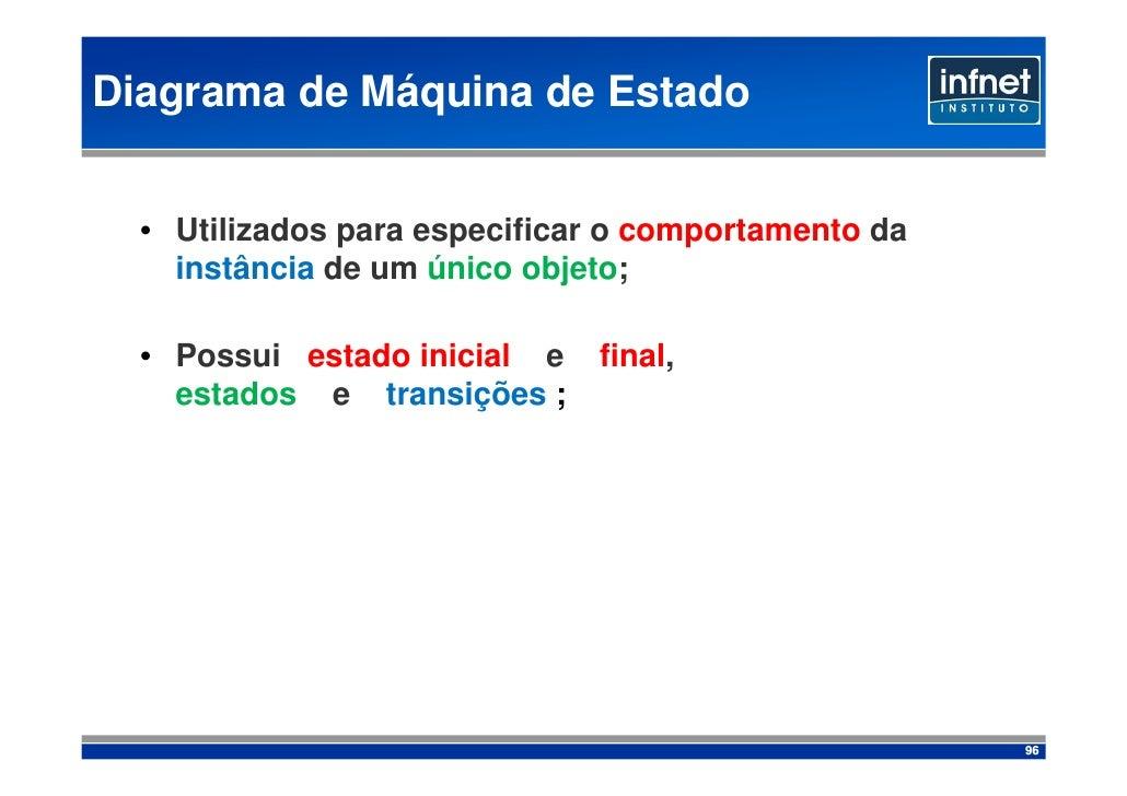 Diagrama de Máquina de Estado     • Utilizados para especificar o comportamento da     instância de um único objeto;    • ...