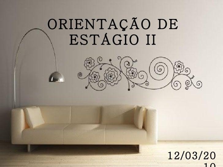ORIENTAÇÃO DE ESTÁGIO II 12/03/2010