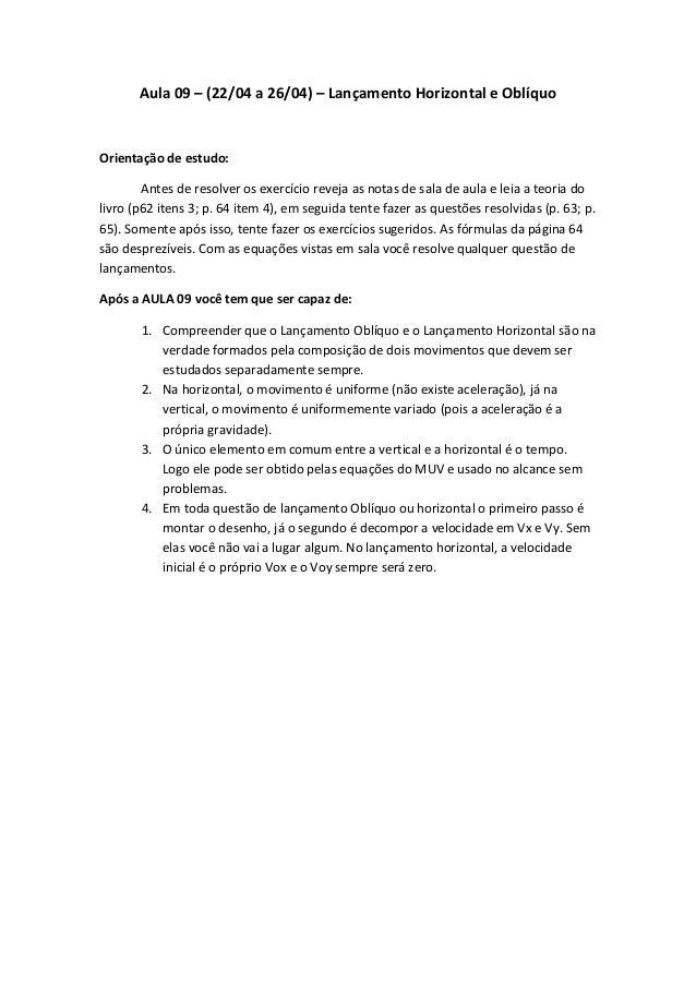 Aula 09 – (22/04 a 26/04) – Lançamento Horizontal e OblíquoOrientação de estudo:Antes de resolver os exercício reveja as n...