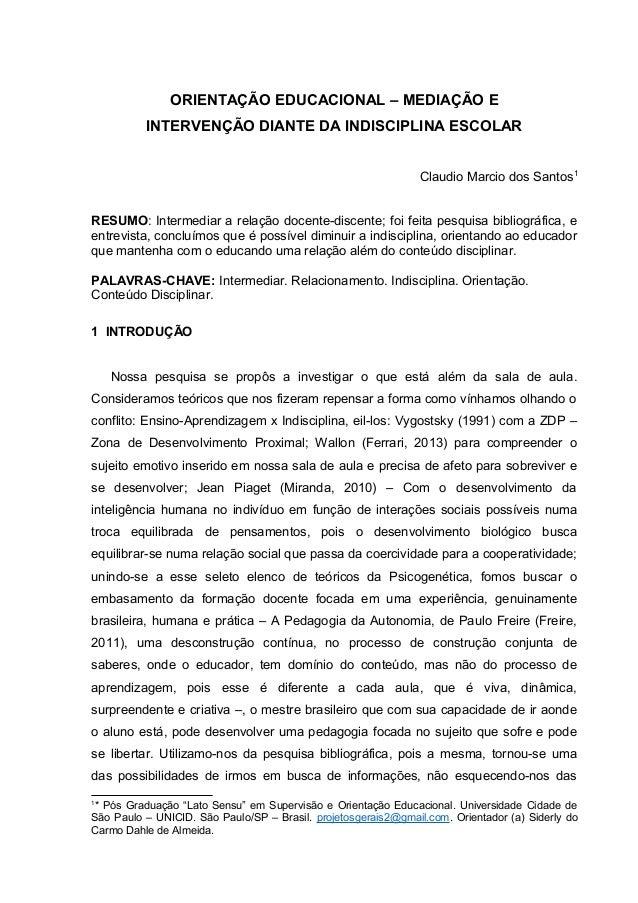 ORIENTAÇÃO EDUCACIONAL – MEDIAÇÃO E  INTERVENÇÃO DIANTE DA INDISCIPLINA ESCOLAR  Claudio Marcio dos Santos1  RESUMO: Inter...