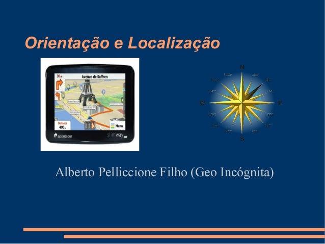 Orientação e Localização   Alberto Pelliccione Filho (Geo Incógnita)