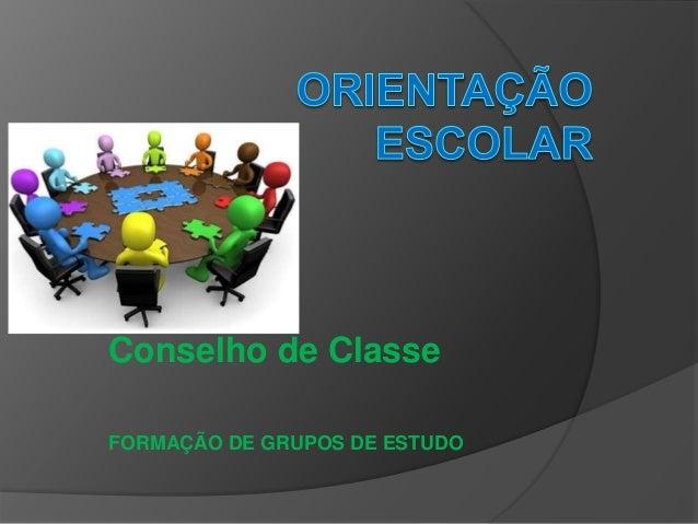 Conselho de Classe FORMAÇÃO DE GRUPOS DE ESTUDO