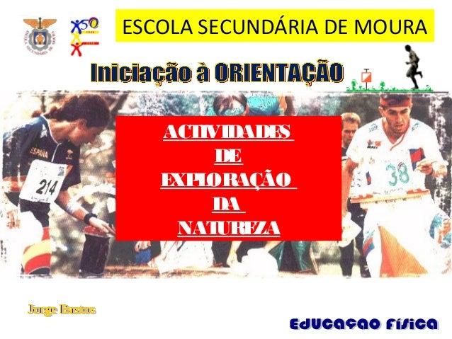 ACTIVIDADES DE EXPLORAÇÃO DA NATUREZA ESCOLA SECUNDÁRIA DE MOURA