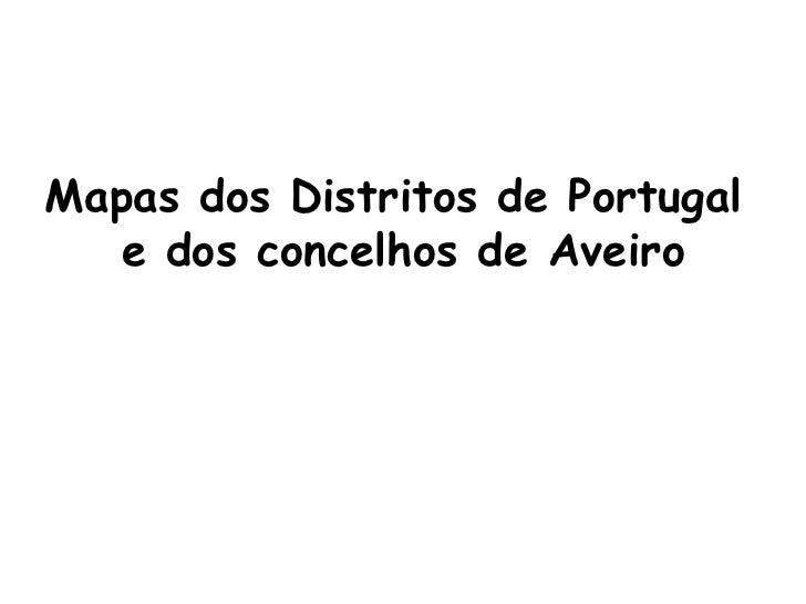 Mapas dos Distritos de Portugal  e dos concelhos de Aveiro
