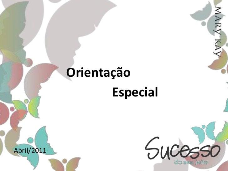 Orientação <br />Especial<br />Abril/2011<br />