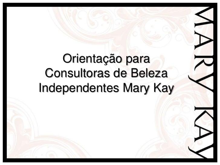 Orientação para<br />Consultoras de Beleza<br />Independentes Mary Kay<br />
