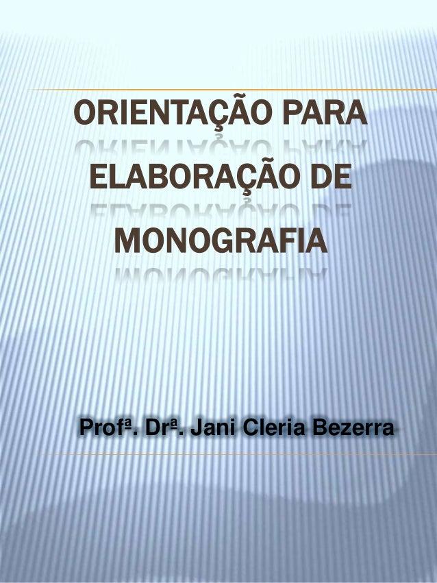 ORIENTAÇÃO PARAELABORAÇÃO DE   MONOGRAFIAProfª. Drª. Jani Cleria Bezerra