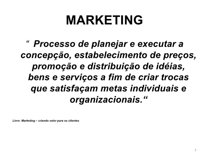 """MARKETING <ul><li>"""" Processo de planejar e executar a concepção, estabelecimento de preços, promoção e distribuição de idé..."""