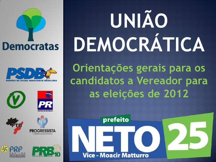 UNIÃODEMOCRÁTICAOrientações gerais para oscandidatos a Vereador para   as eleições de 2012