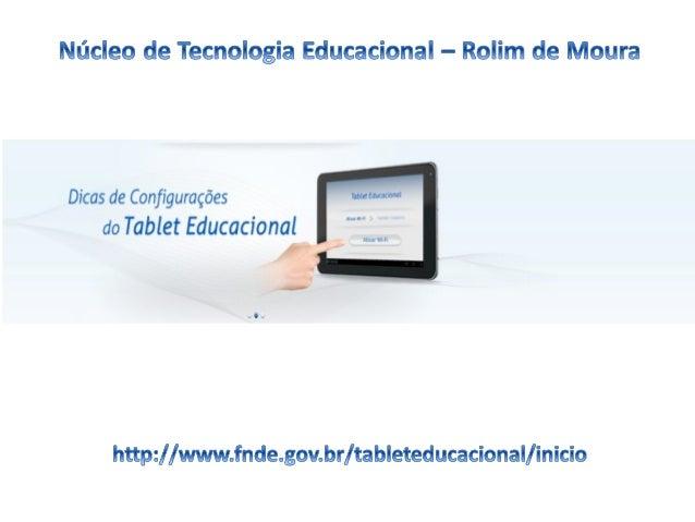 •Acesse www.fnde.gov.br/tableteducacional/inicio •Leia todas as dicas de configuração, desbloqueio do tablet e Manual Comp...