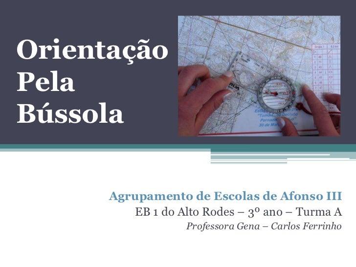 OrientaçãoPelaBússola      Agrupamento de Escolas de Afonso III         EB 1 do Alto Rodes – 3º ano – Turma A             ...