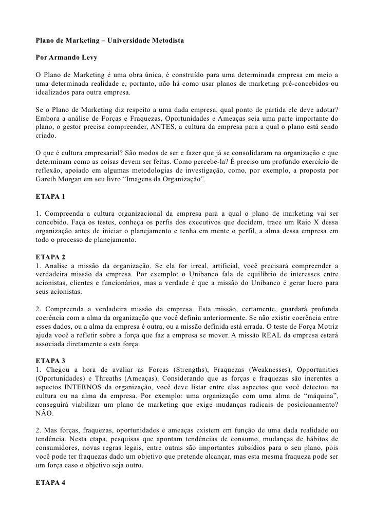 Plano de Marketing – Universidade Metodista  Por Armando Levy  O Plano de Marketing é uma obra única, é construído para um...