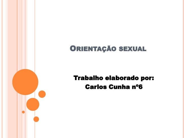 Orientação sexual<br />Trabalho elaborado por:<br />Carlos Cunha nº6<br />