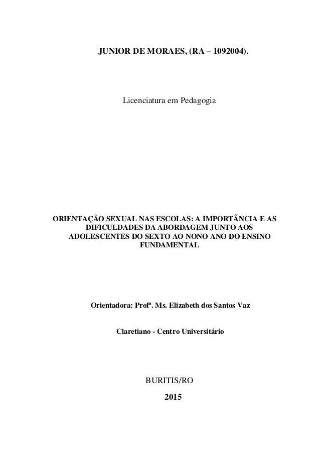 JUNIOR DE MORAES, (RA – 1092004). Licenciatura em Pedagogia ORIENTAÇÃO SEXUAL NAS ESCOLAS: A IMPORTÂNCIA E AS DIFICULDADES...