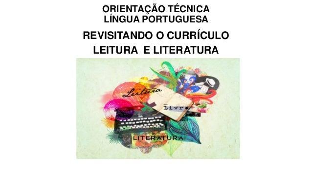 ORIENTAÇÃO TÉCNICA LÍNGUA PORTUGUESA REVISITANDO O CURRÍCULO LEITURA E LITERATURA