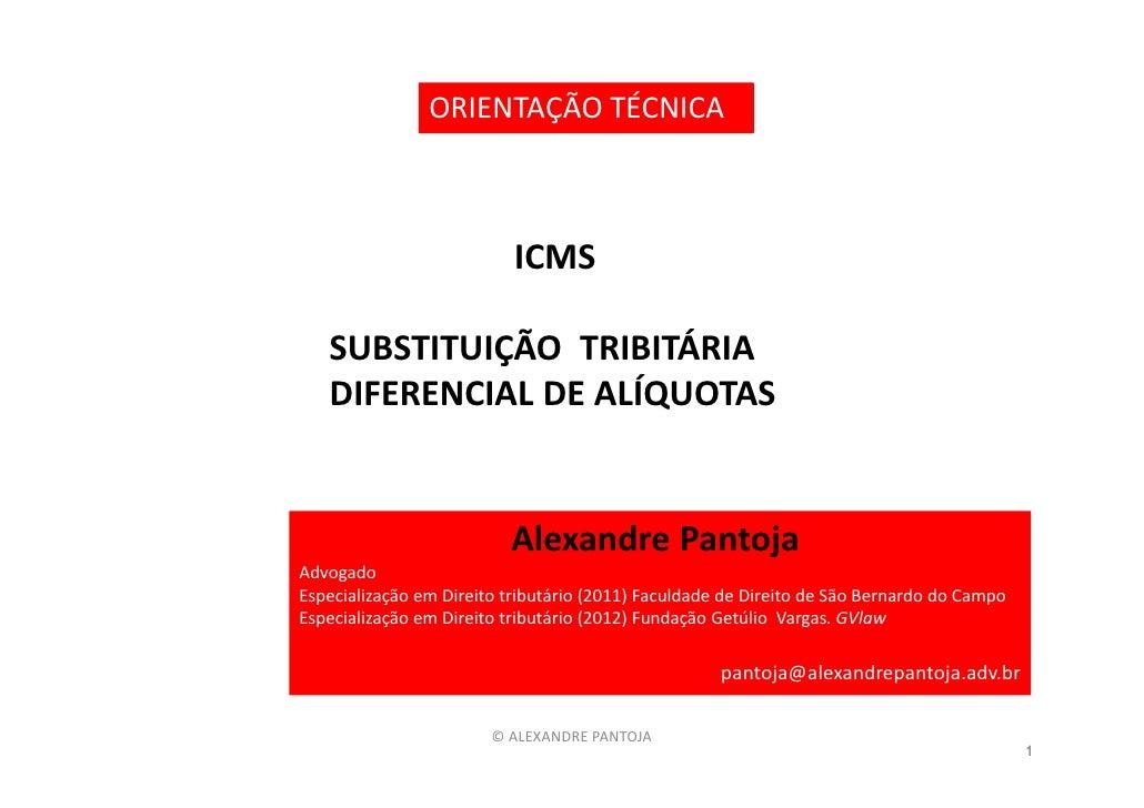 ORIENTAÇÃO TÉCNICA                           ICMS   SUBSTITUIÇÃO TRIBITÁRIA   DIFERENCIAL DE ALÍQUOTAS                    ...