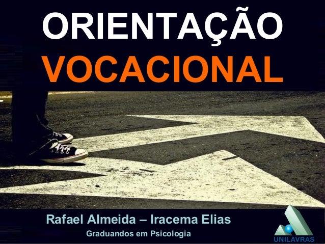 ORIENTAÇÃO VOCACIONAL Rafael Almeida – Iracema Elias Graduandos em Psicologia