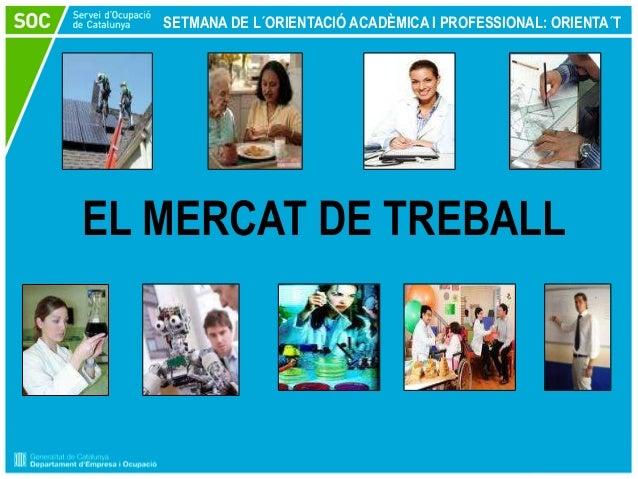 SETMANA DE L´ORIENTACIÓ ACADÈMICA I PROFESSIONAL: ORIENTA´T  EL MERCAT DE TREBALL
