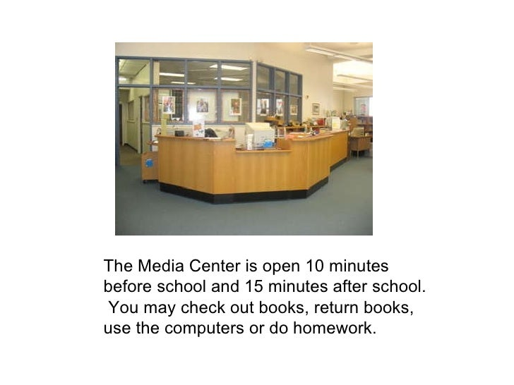 The Media Center is open 10 minutes before school and 15 minutes after school.  You may check out books, return books, use...