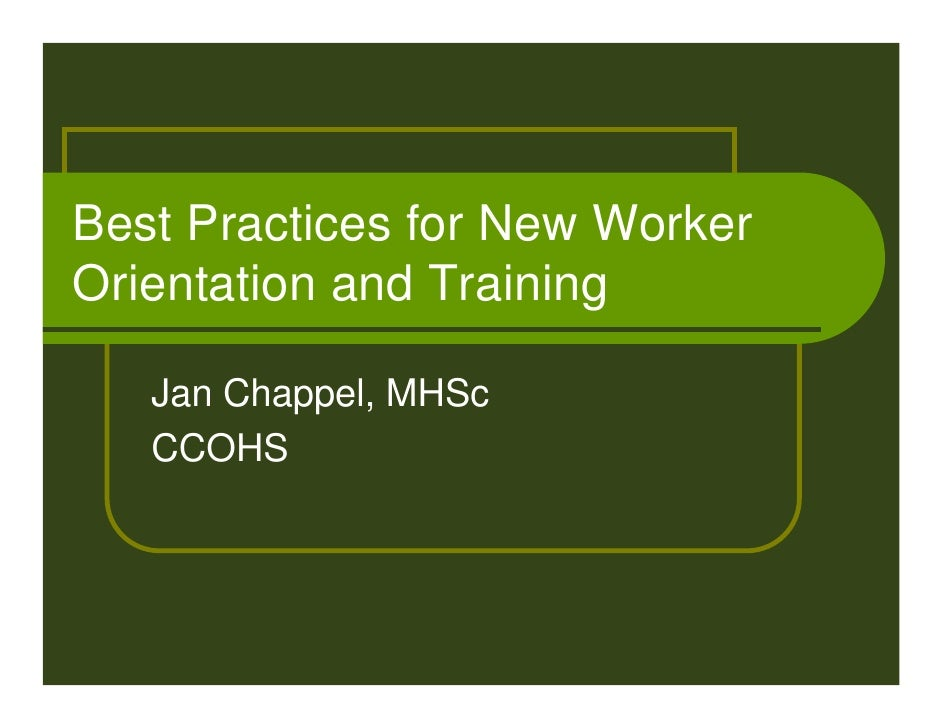 Best Practices for New Worker Orientation and Training     Jan Chappel, MHSc    CCOHS