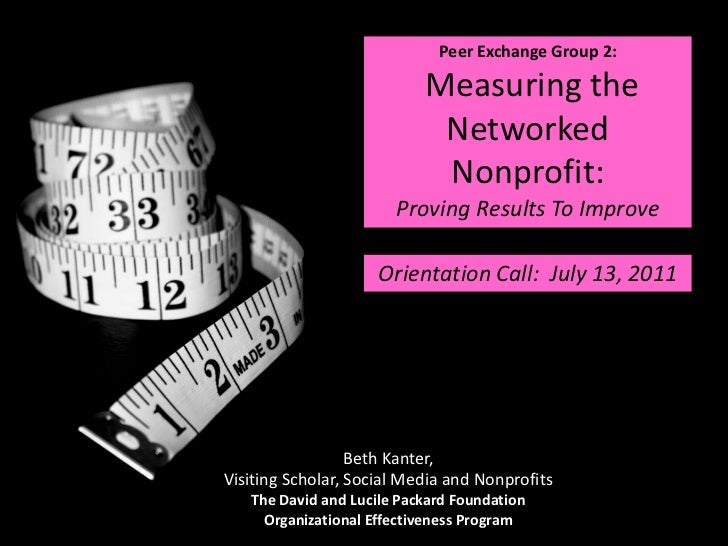 Peer Exchange Group 2:  Measuring the Networked Nonprofit:  Proving Results To Improve<br />Orientation Call:  July 13, 20...