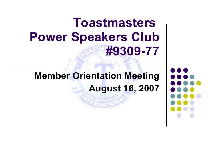 Toastmasters  Power Speakers Club #9309-77 Member Orientation Meeting August 16, 2007