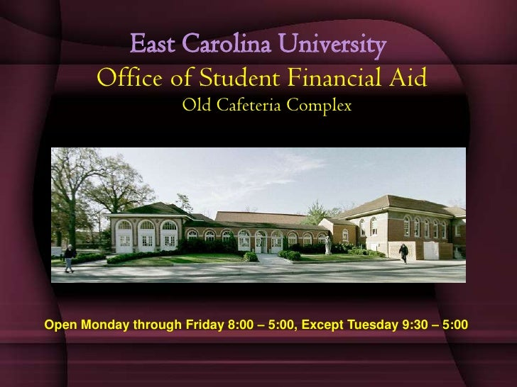 East Carolina University        Office of Student Financial Aid                     Old Cafeteria ComplexOpen Monday throu...
