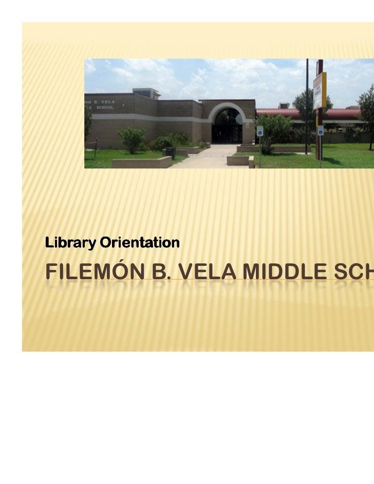 Library OrientationFILEMÓN B. VELA MIDDLE SCHOOL