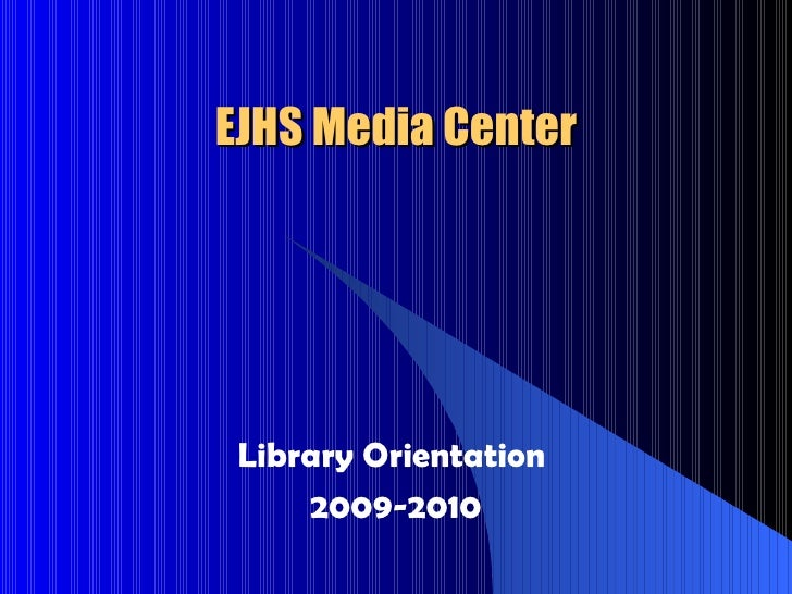 EJHS Media Center Library Orientation  2009-2010