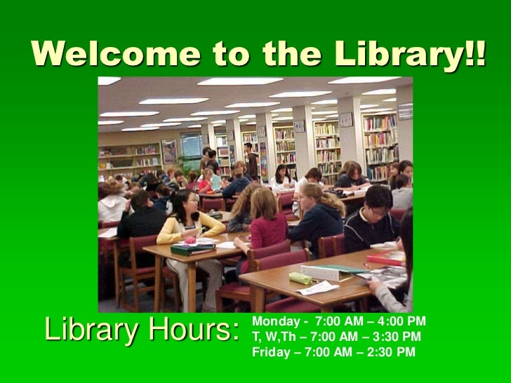 Welcome to the Library!!                 Monday - 7:00 AM – 4:00 PMLibrary Hours:   T, W,Th – 7:00 AM – 3:30 PM           ...