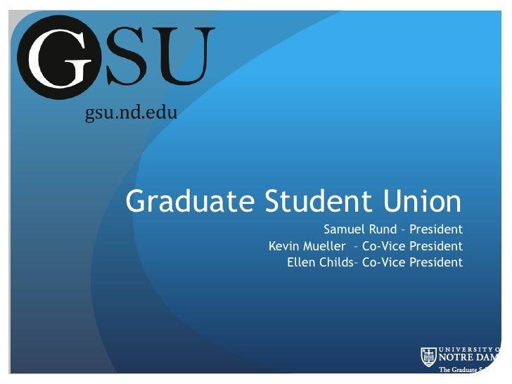 Graduate Student Union<br />Samuel Rund – President  <br />Kevin Mueller  – Co-Vice President<br />Ellen Childs– Co-Vice P...