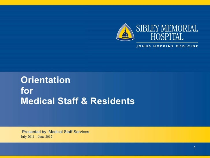 Orientation for  Medical Staff & Residents July 2011 – June 2012 Presented by: Medical Staff Services