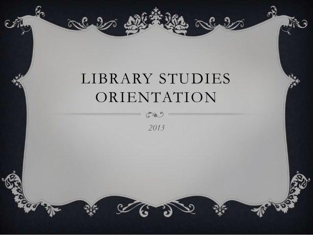 LIBRARY STUDIES  ORIENTATION      2013