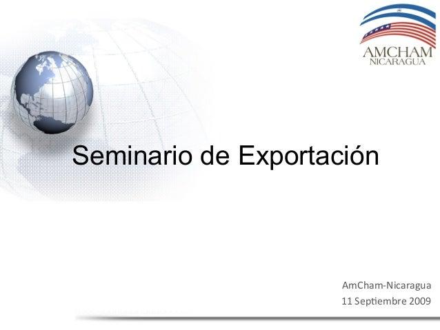 AmCham-‐Nicaragua 11 Sep2embre 2009 Seminario de Exportación