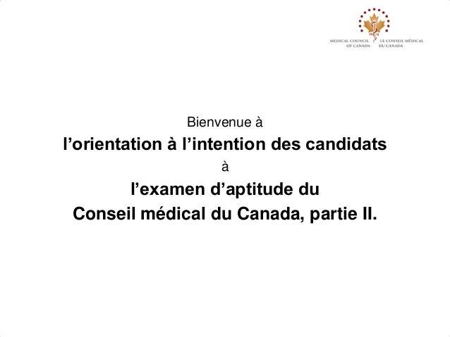Bienvenue àl'orientation à l'intention des candidats                    à       l'examen d'aptitude du Conseil médical du ...