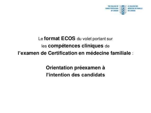 Le format ECOS du volet portant sur les compétences cliniques de l'examen de Certification en médecine familiale : Orienta...