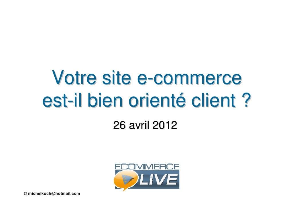 Votre site e-commerce       est-il bien orienté client ?                           26 avril 2012© michelkoch@hotmail.com