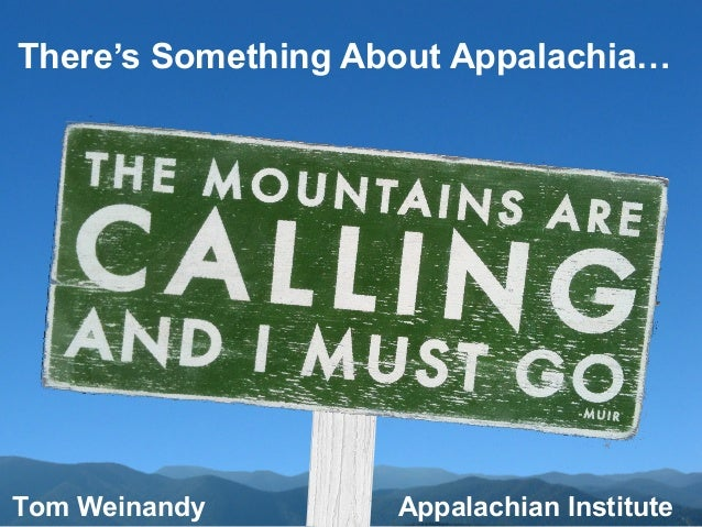 There's Something About Appalachia…Tom Weinandy        Appalachian Institute