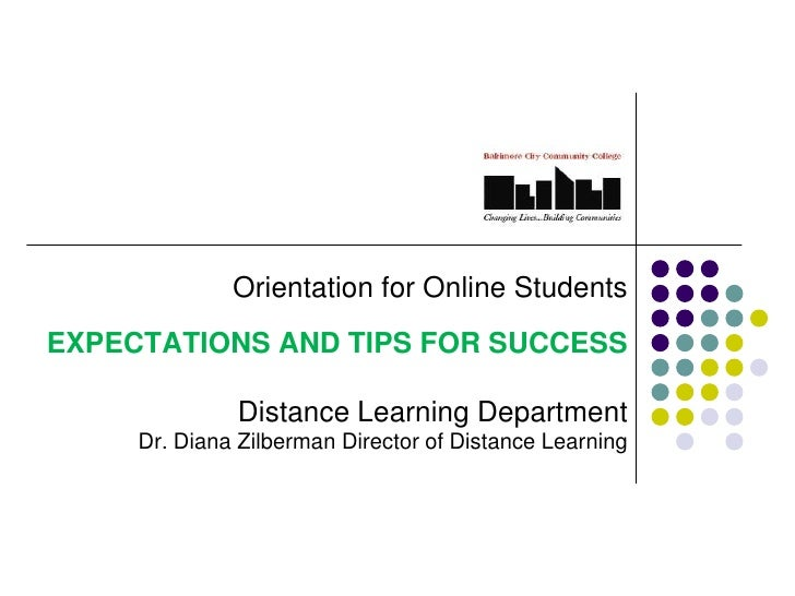 Orientation for Online StudentsEXPECTATIONS AND TIPS FOR SUCCESS              Distance Learning Department     Dr. Diana Z...