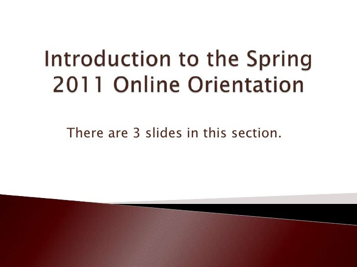 Introduction to the Spring 2011 Online Orientation<br />There are 3 slides in this section.<br />