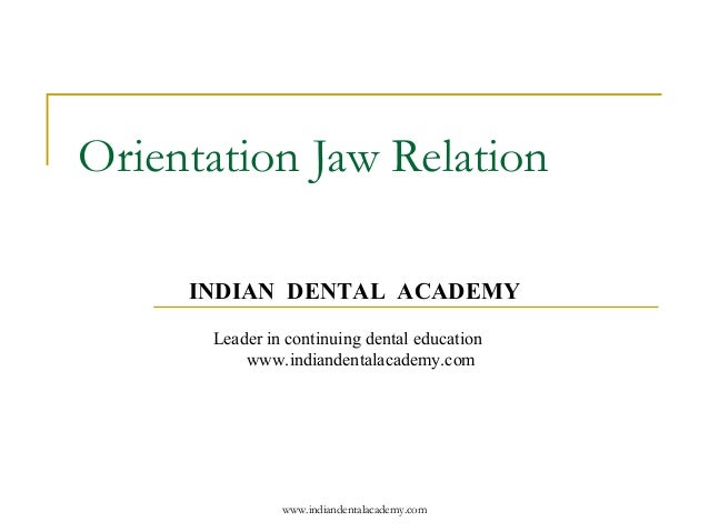 www.indiandentalacademy.com Orientation Jaw Relation INDIAN DENTAL ACADEMY Leader in continuing dental education www.india...