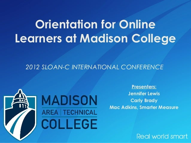 Orientation for OnlineLearners at Madison College 2012 SLOAN-C INTERNATIONAL CONFERENCE                               Pres...