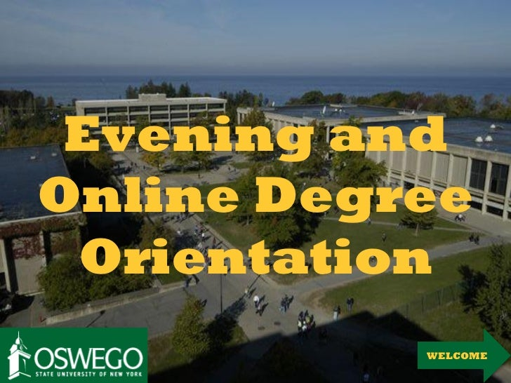 Evening andOnline Degree Orientation           WELCOME