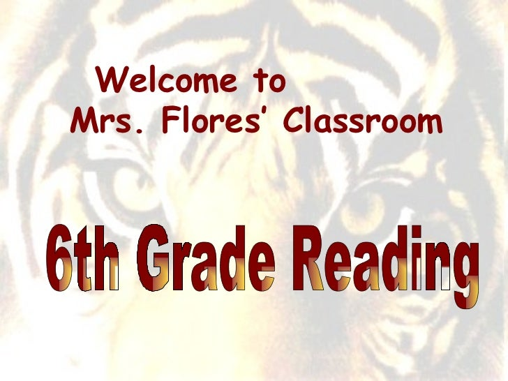 6th Grade Reading  Welcome to  Mrs. Flores' Classroom