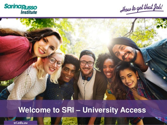 Welcome to Sarina Russo Institute Welcome to Sarina Russo Institute (SRI)Welcome to SRI – University Access