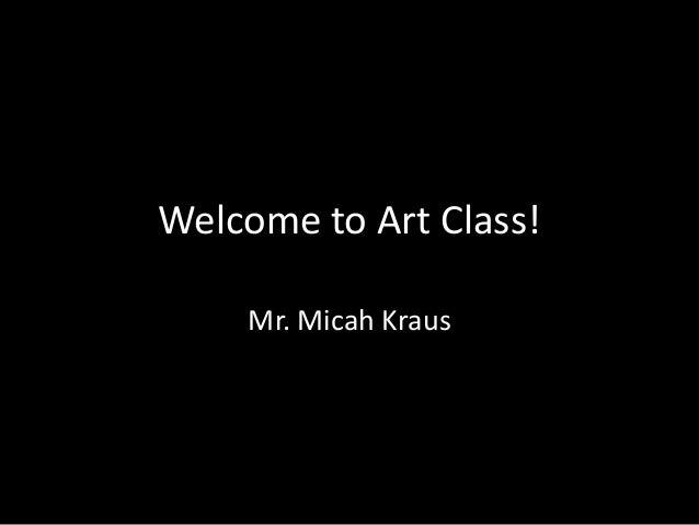 Welcome to Art Class! Mr. Micah Kraus